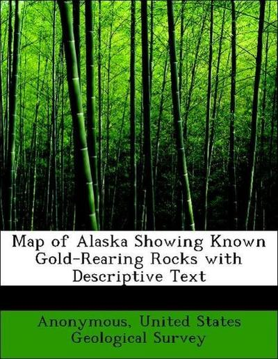 Map of Alaska Showing Known Gold-Rearing Rocks with Descriptive Text