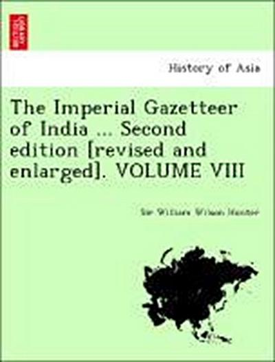 The Imperial Gazetteer of India ... Second edition [revised and enlarged]. VOLUME VIII