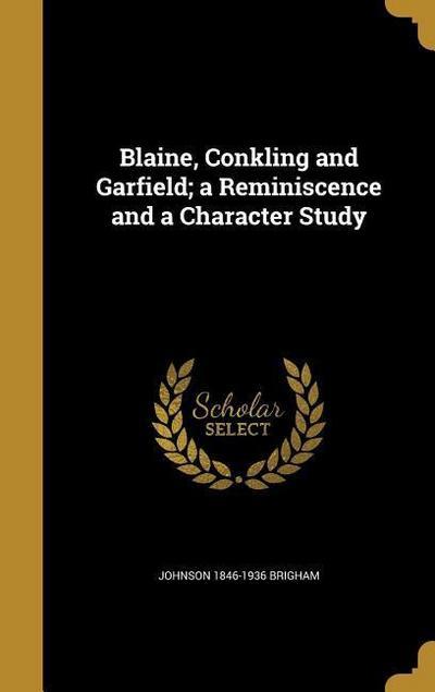 BLAINE CONKLING & GARFIELD A R