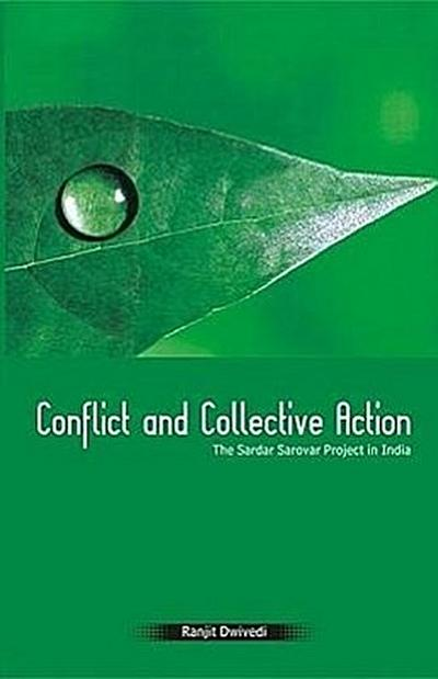 Conflict and Collective Action: The Sardar Sarovar Project in India
