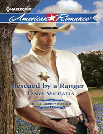 Rescued by a Ranger (Mills & Boon American Romance) (Hill Country Heroes, Book 3)