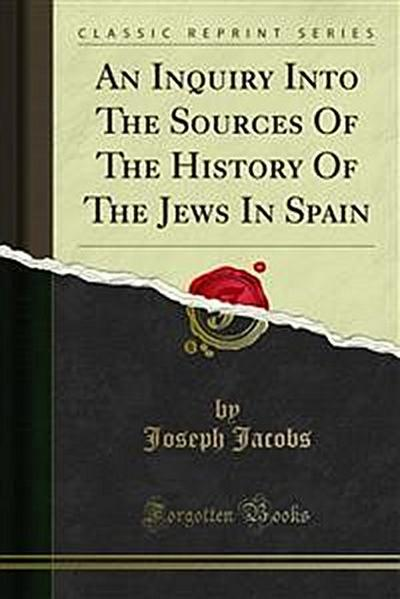 An Inquiry Into The Sources Of The History Of The Jews In Spain