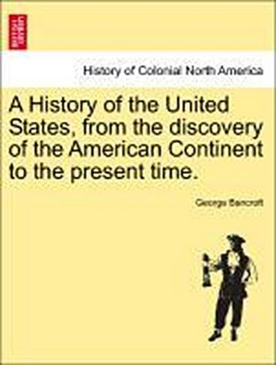 A History of the United States, from the discovery of the American Continent to the present time. Vol. III
