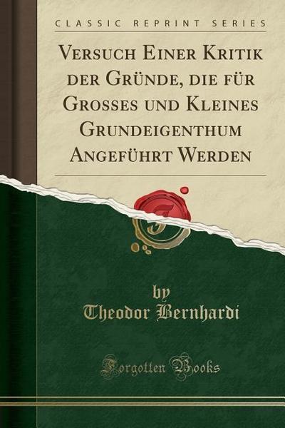 Versuch Einer Kritik Der Gründe, Die Für Grosses Und Kleines Grundeigenthum Angeführt Werden (Classic Reprint)