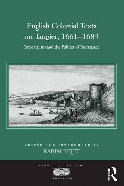 English Colonial Texts on Tangier, 1661-1684: Imperialism and the Politics of Resistance