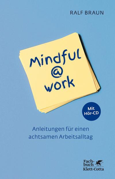 Mindful@work: Anleitungen für einen achtsamen Arbeitsalltag - mit Hör-CD