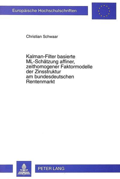 Kalman-Filter basierte ML-Schätzung affiner, zeithomogener Faktormodelle der Zinsstruktur am bundesdeutschen Rentenmarkt