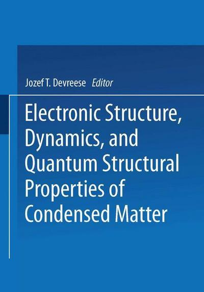 Electronic Structure, Dynamics, and Quantum Structural Properties of Condensed Matter