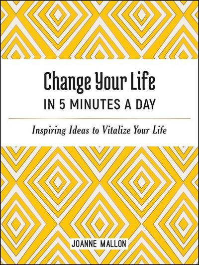 Change Your Life in 5 Minutes a Day: Inspiring Ideas to Vitalize Your Life