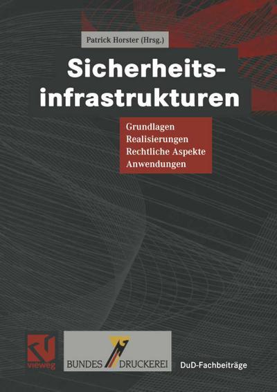 """Sicherheitsinfrastrukturen: """"Grundlagen, Realisierungen, Rechtliche Aspekte, Anwendungen"""" (DuD-Fachbeiträge)"""