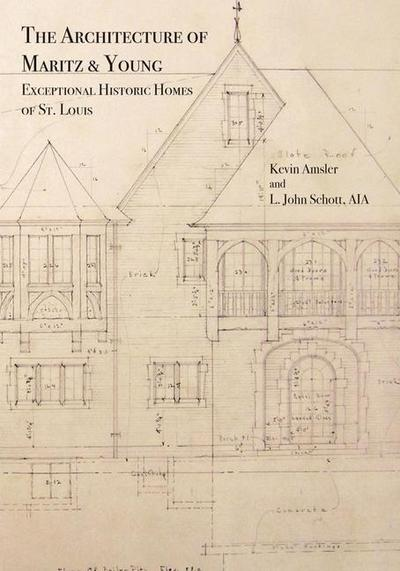 The Architecture of Maritz & Young: Exceptional Historic Homes of St. Louis