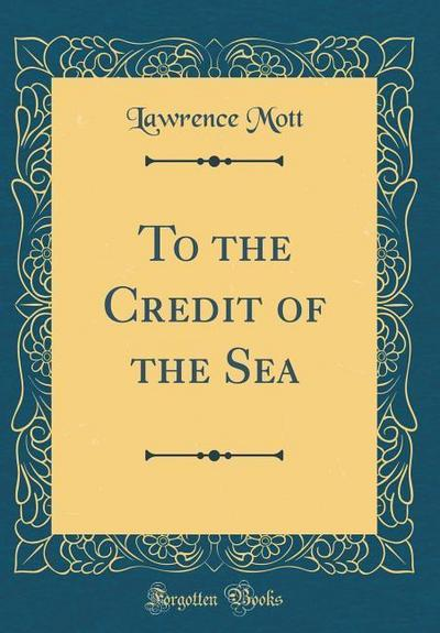 To the Credit of the Sea (Classic Reprint)