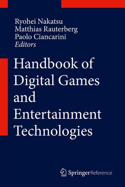 Handbook of Digital Games and Entertainment Technologies, 2 Vol.