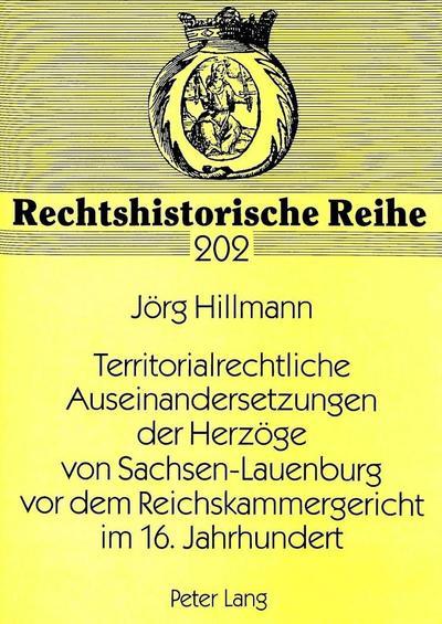 Territorialrechtliche Auseinandersetzungen der Herzöge von Sachsen-Lauenburg vor dem Reichskammergericht im 16. Jahrhundert