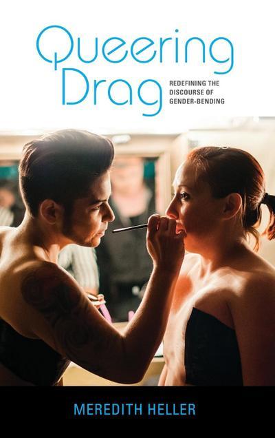 Queering Drag: Redefining the Discourse of Gender-Bending