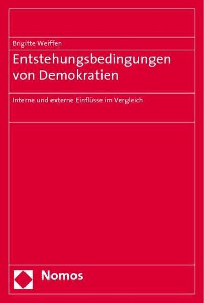 Entstehungsbedingungen von Demokratien: Interne und externe Einflüsse im Vergleich