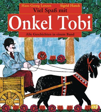 Viel Spaß mit Onkel Tobi: Alle Geschichten in einem Band