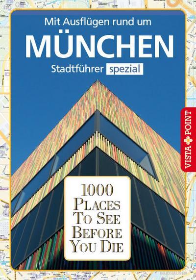 1000 Places To See Before You Die: Stadtführer München spezial: Mit Ausflügen rund um München. Stadtführer spezial