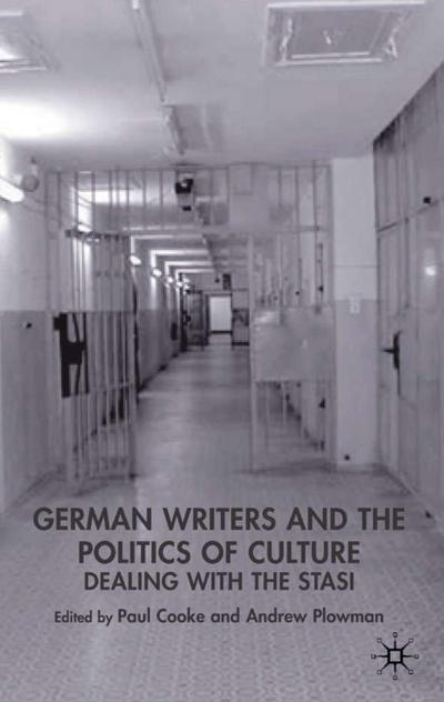 East German Writers and the Politics of Culture: Dealing with the Stasi