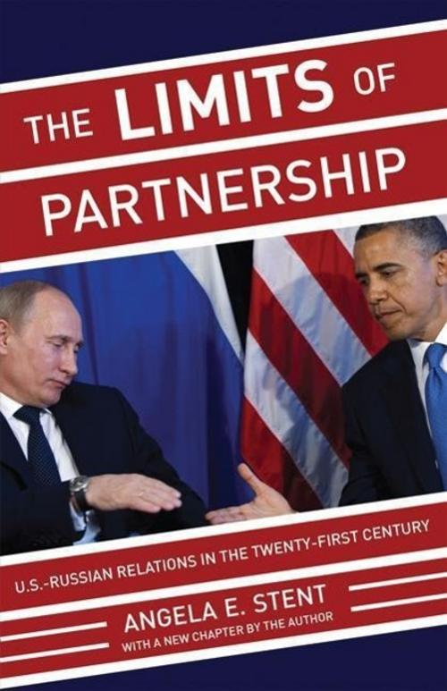 The Limits of Partnership: U.S.-Russian Relations in the Twenty-First Centu ...