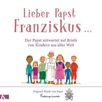 Lieber Papst Franziskus ...; Der Papst antwortet auf Briefe von Kindern aus aller Welt; Übers. v. Liebl, Elisabeth; Deutsch; Mit 72 farbigen Zeichnungen