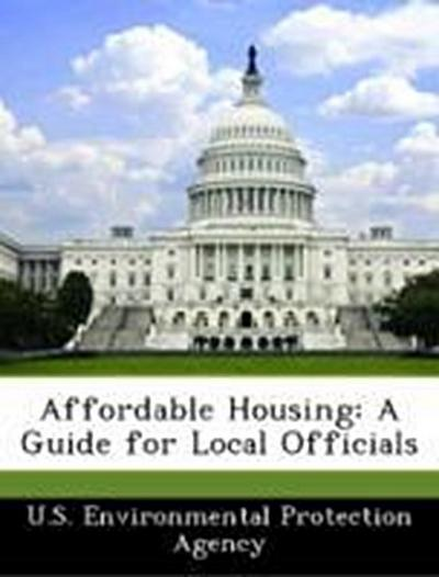 U. S. Environmental Protection Agency: Affordable Housing: A