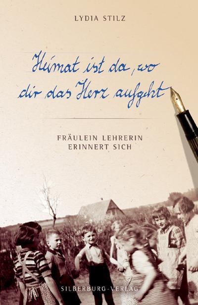 Heimat ist da, wo dir das Herz aufgeht; Fräulein Lehrerin erinnert sich; Deutsch;  Schwarzweiß-Fotografien