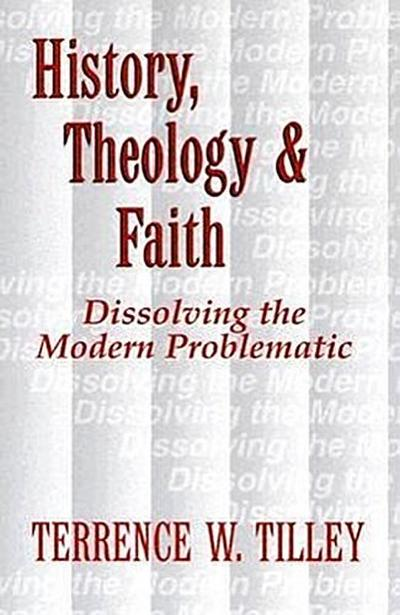 History, Theology, and Faith: Dissolving the Modern Problematic