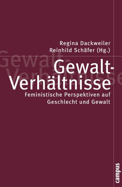 Gewalt-Verhältnisse: Feministische Perspektiven auf Geschlecht und Gewalt (Politik der Geschlechterverhältnisse, 19)