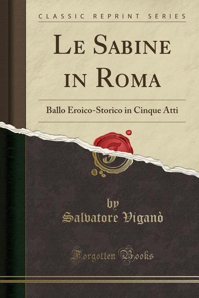 Le Sabine in Roma: Ballo Eroico-Storico in Cinque Atti (Classic Reprint)