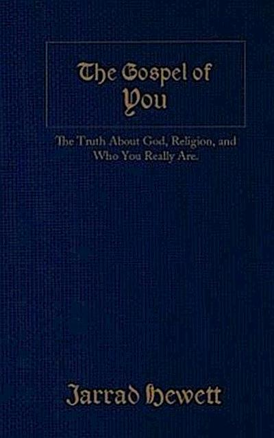 The Gospel of You: The Truth about God, Religion, and Who You Really Are