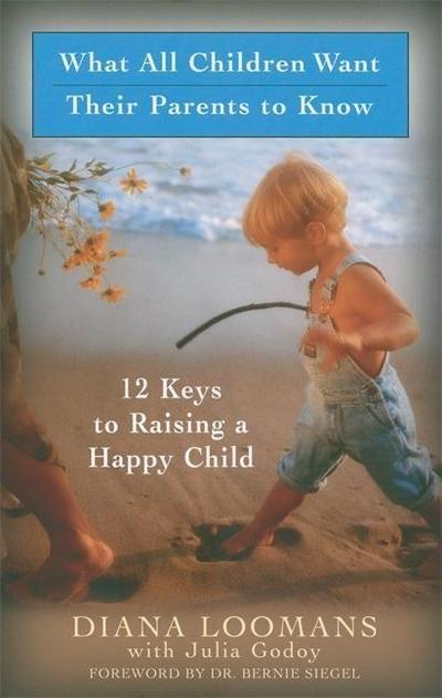 What All Children Want Their Parents to Know: 12 Keys to Raising a Happy Child