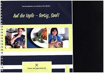 Auf die Töpfe - fertig, Sool!: Das Kochbuch von Kindern für Kinder