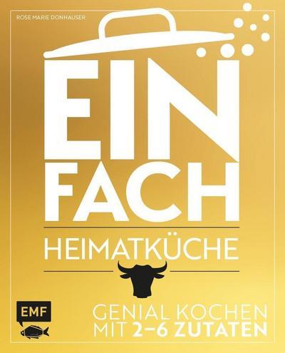 Einfach – Heimatküche; Genial kochen mit 2-6 Zutaten; Deutsch