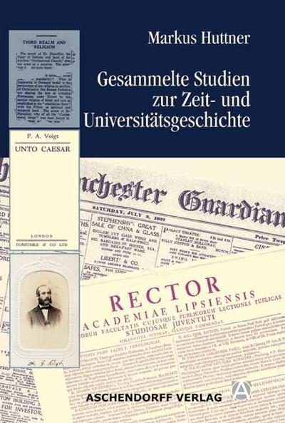 Gesammelte Studien zur Zeit- und Universitätsgeschichte