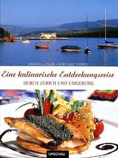 Eine kulinarische Entdeckungsreise durch Zürich und Umgebung - Neuer Umschau Buchverlag - Gebundene Ausgabe, Deutsch, Roland Spoerri, ,