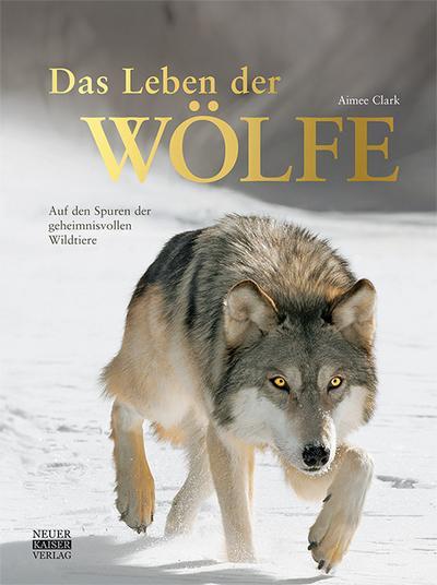 Das Leben der Wölfe: Auf den Spuren der geheimnisvollen Wildtiere