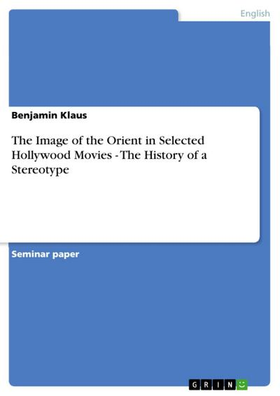 The Image of the Orient in Selected Hollywood Movies - The History of a Stereotype