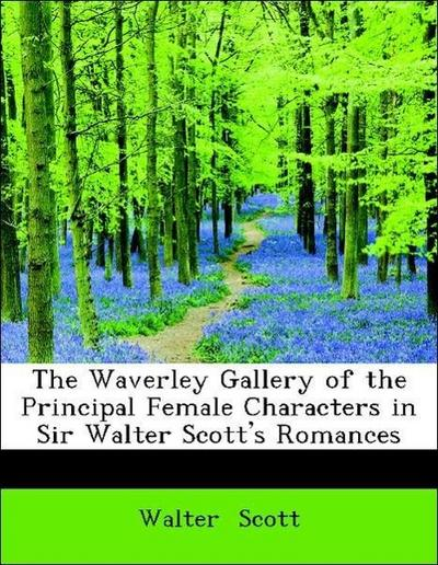 The Waverley Gallery of the Principal Female Characters in Sir Walter Scott's Romances