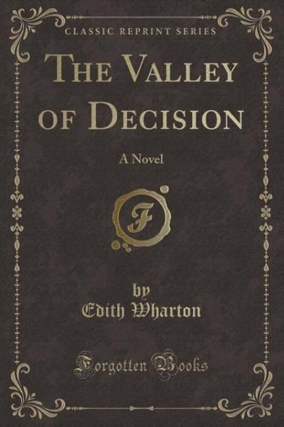 The Valley of Decision: A Novel (Classic Reprint)