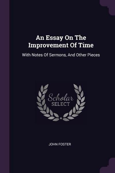 An Essay on the Improvement of Time: With Notes of Sermons, and Other Pieces