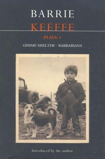 Keeffe Plays: 1: One Gimme Shelter (Gem; Gotcha; Getaway); Barbarians (Killing Time; Abide with Me; In the City)
