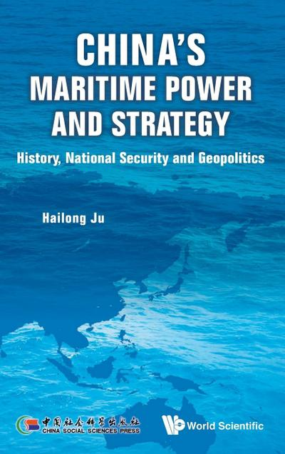 China's Maritime Power and Strategy: History, National Security and Geopolitics
