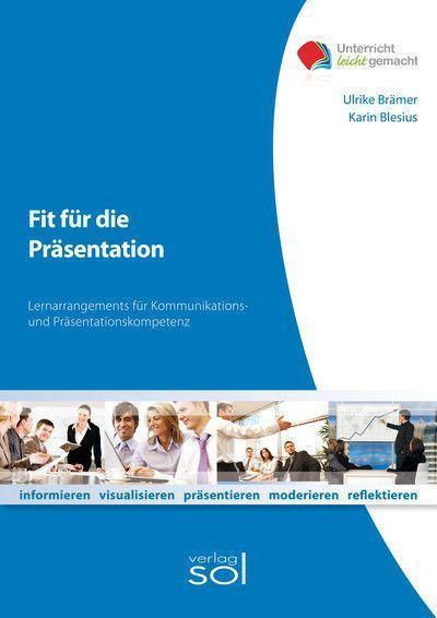 Fit für die Präsentation: Lernarrangements für Kommunikations- und Präsentationskompetenz
