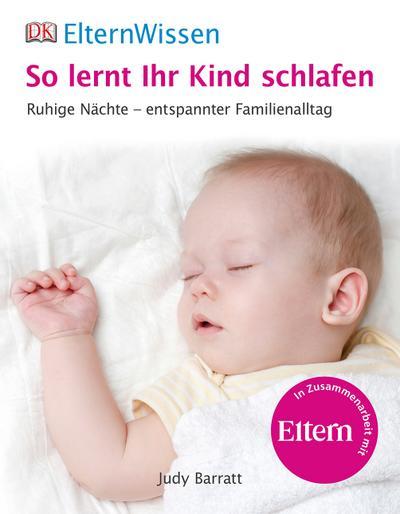 ElternWissen. So lernt ihr Kind schlafen; Ruhige Nächte - entspannter Familienalltag; ElternWissen; Deutsch; ca. 100 farbige Abbildungen