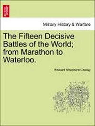 The Fifteen Decisive Battles of the World; from Marathon to Waterloo. SEVENTH EDITION