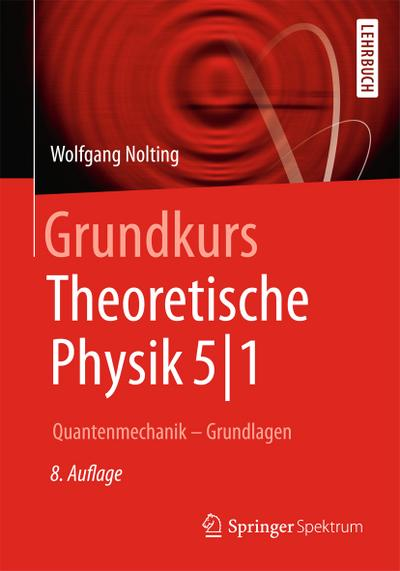 Grundkurs Theoretische Physik 5/1