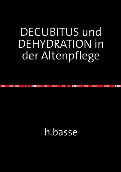 DECUBITUS und DEHYDRATION in der Altenpflege