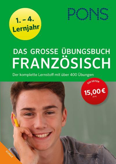 PONS Das große Übungsbuch Französisch 1.-4. Lernjahr: Der komplette Lernstoff mit über 400 Übungen (PONS Große Übungsbücher)