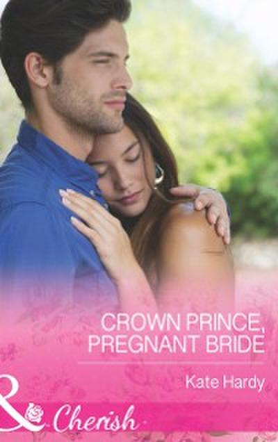 Crown Prince, Pregnant Bride (Mills & Boon Cherish)